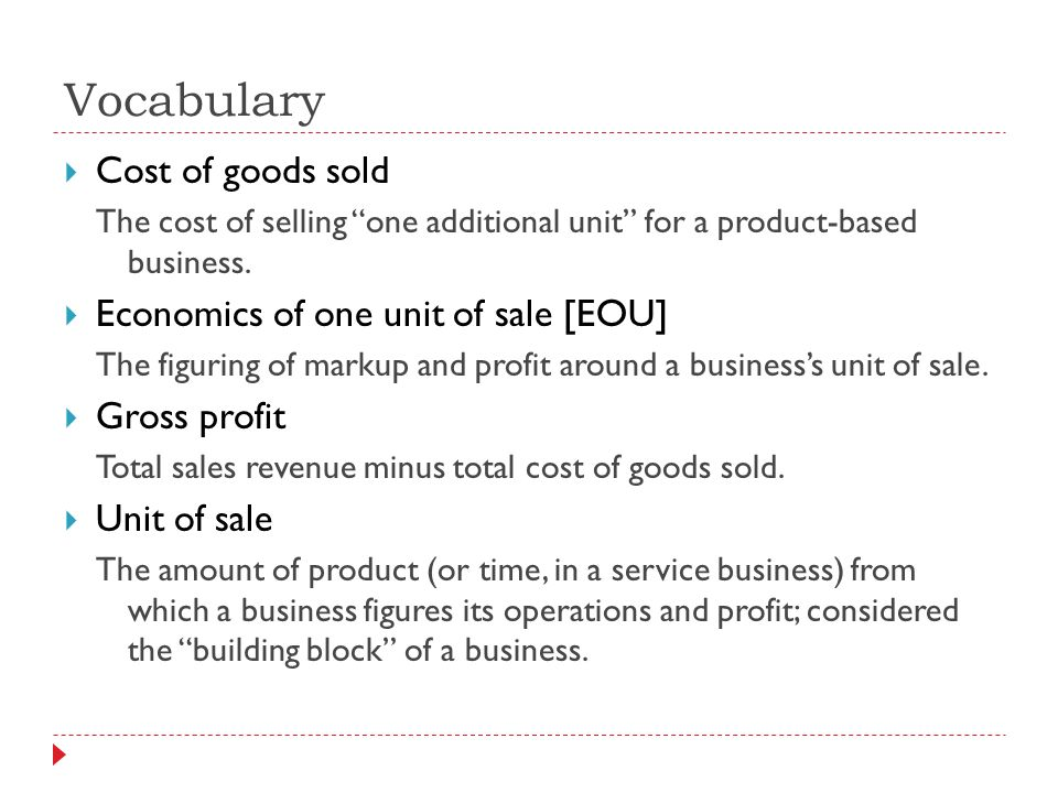 Vocabulary Cost of goods sold Economics of one unit of sale [EOU]